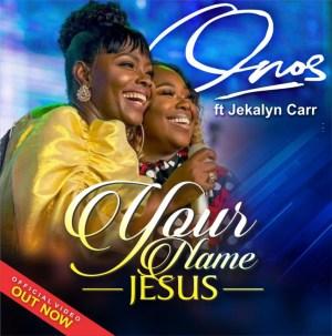 Onos Ariyo - Your Name Jesus ft. Jekalyn Carr